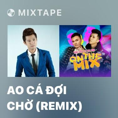 Mixtape Ao Cá Đợi Chờ (Remix) - Various Artists