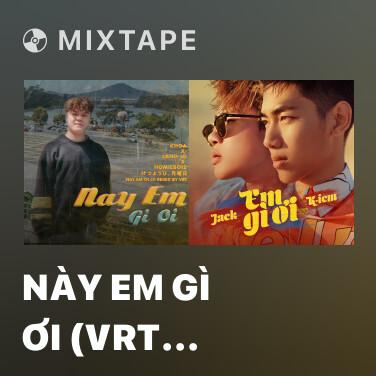 Mixtape Này Em Gì Ơi (VRT Remix) - Various Artists