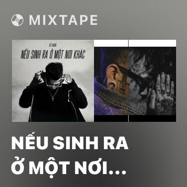 Mixtape Nếu Sinh Ra Ở Một Nơi Khác - Various Artists