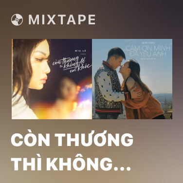 Mixtape Còn Thương Thì Không Để Em Khóc - Various Artists