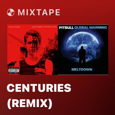 Mixtape Centuries (Remix) - Various Artists