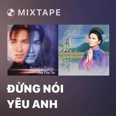 Mixtape Đừng Nói Yêu Anh - Various Artists