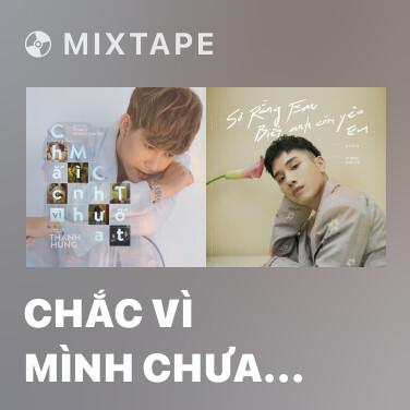 Mixtape Chắc Vì Mình Chưa Tốt - Various Artists