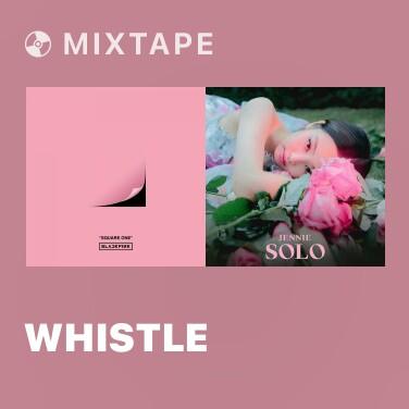 Mixtape WHISTLE