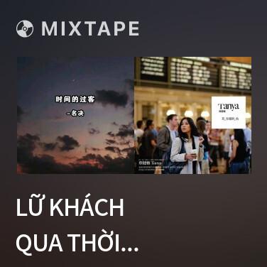 Mixtape Lữ Khách Qua Thời Gian / 时间的过客 - Various Artists