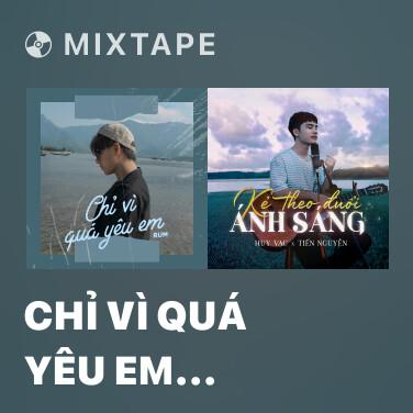 Mixtape Chỉ Vì Quá Yêu Em (Cover) - Various Artists