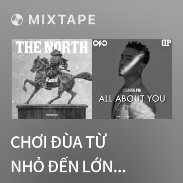 Mixtape Chơi Đùa Từ Nhỏ Đến Lớn / 从小玩到大 - Various Artists