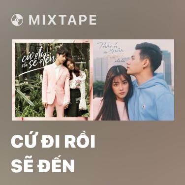 Mixtape Cứ Đi Rồi Sẽ Đến - Various Artists
