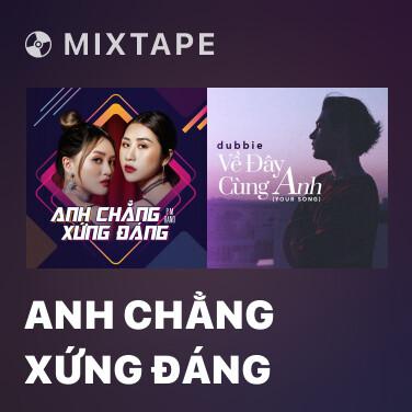 Mixtape Anh Chẳng Xứng Đáng - Various Artists