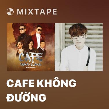 Mixtape Cafe Không Đường - Various Artists