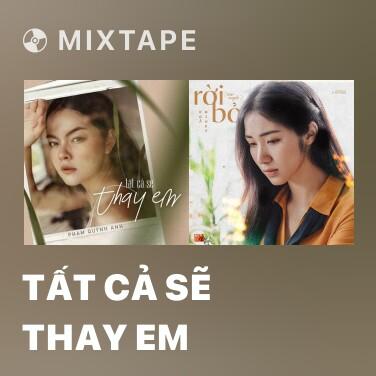 Mixtape Tất Cả Sẽ Thay Em - Various Artists