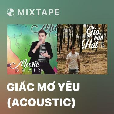 Mixtape Giấc Mơ Yêu (Acoustic) - Various Artists