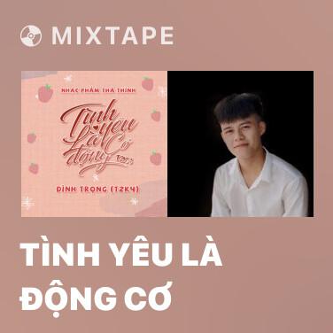 Mixtape Tình Yêu Là Động Cơ - Various Artists