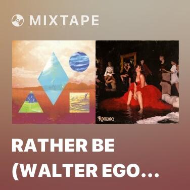 Mixtape Rather Be (Walter Ego Remix) - Various Artists