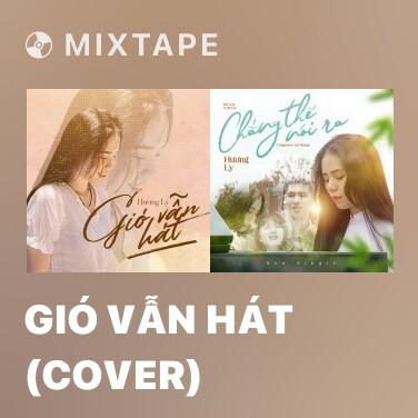 Mixtape Gió Vẫn Hát (Cover) - Various Artists