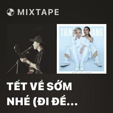 Mixtape Tết Về Sớm Nhé (Đi Để Trở Về 4) (Cover) - Various Artists