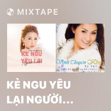 Mixtape Kẻ Ngu Yêu Lại Người Cũ - Various Artists