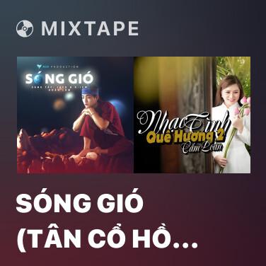 Mixtape Sóng Gió (Tân Cổ Hồ Quảng) - Various Artists