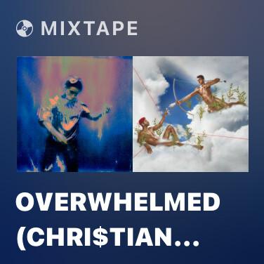 Mixtape overwhelmed (Chri$tian Gate$ remix) - Various Artists