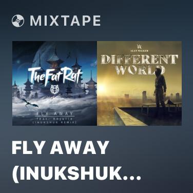 Mixtape Fly Away (Inukshuk Remix) - Various Artists