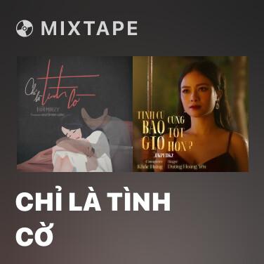 Mixtape Chỉ Là Tình Cờ - Various Artists