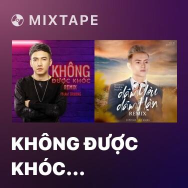 Mixtape Không Được Khóc (Remix) - Various Artists