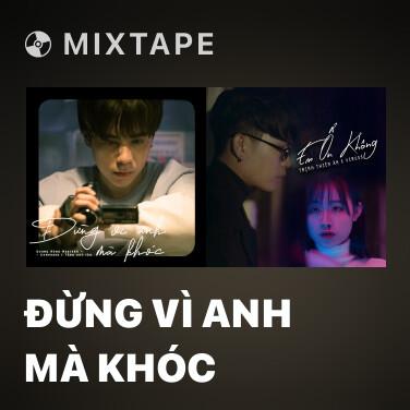 Mixtape Đừng Vì Anh Mà Khóc - Various Artists