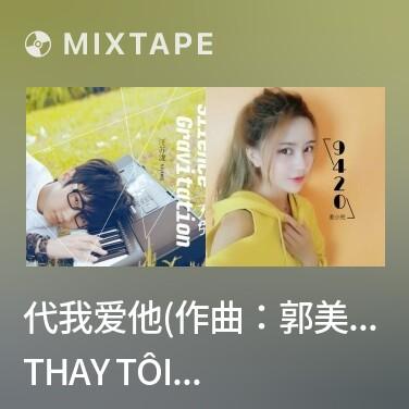 Radio 代我爱他(作曲:郭美美)/ Thay Tôi Yêu Anh Ấy - Various Artists