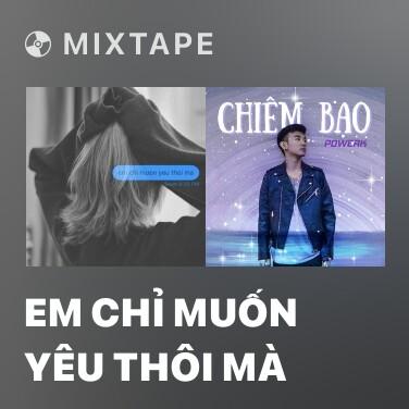 Mixtape Em Chỉ Muốn Yêu Thôi Mà - Various Artists
