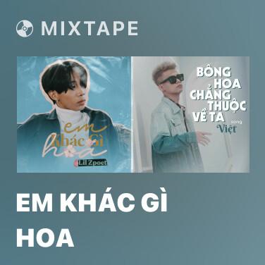 Mixtape Em Khác Gì Hoa - Various Artists