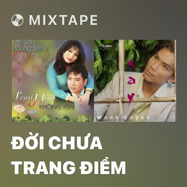 Mixtape Đời Chưa Trang Điểm - Various Artists
