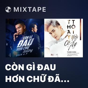 Mixtape Còn Gì Đau Hơn Chữ Đã Từng - Various Artists