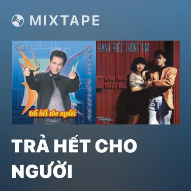 Mixtape Trả Hết Cho Người - Various Artists