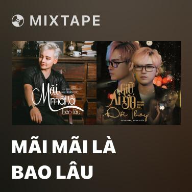 Mixtape Mãi Mãi Là Bao Lâu - Various Artists