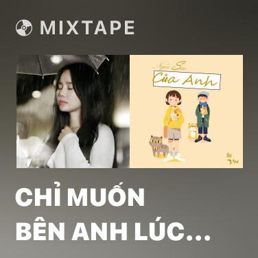 Mixtape Chỉ Muốn Bên Anh Lúc Này - Various Artists