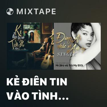 Mixtape Kẻ Điên Tin Vào Tình Yêu - Various Artists