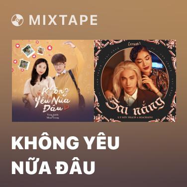 Mixtape Không Yêu Nữa Đâu - Various Artists