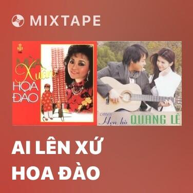 Mixtape Ai Lên Xứ Hoa Đào - Various Artists
