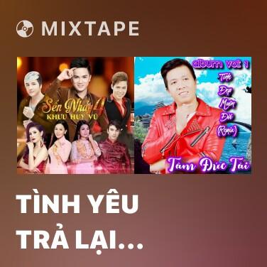 Mixtape Tình Yêu Trả Lại Trăng Sao (Remix) - Various Artists