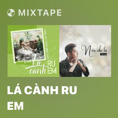 Mixtape Lá Cành Ru Em - Various Artists