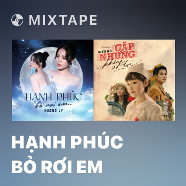 Mixtape Hạnh Phúc Bỏ Rơi Em - Various Artists