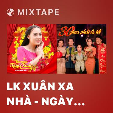 Mixtape LK Xuân Xa Nhà - Ngày Tết Quê Em - Various Artists