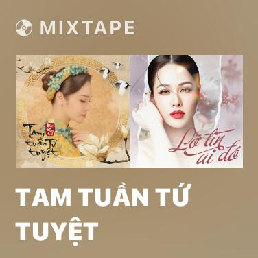 Mixtape Tam Tuần Tứ Tuyệt - Various Artists