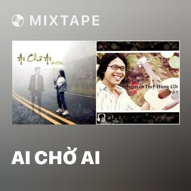 Mixtape Ai Chờ Ai