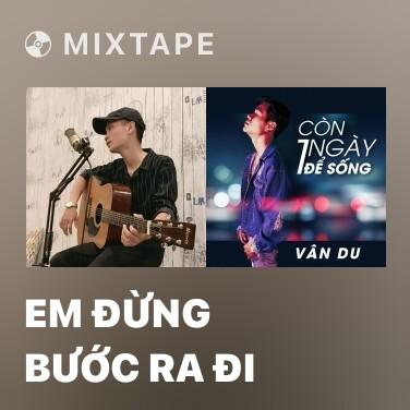Mixtape Em Đừng Bước Ra Đi - Various Artists