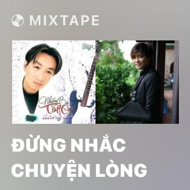 Mixtape Đừng Nhắc Chuyện Lòng - Various Artists