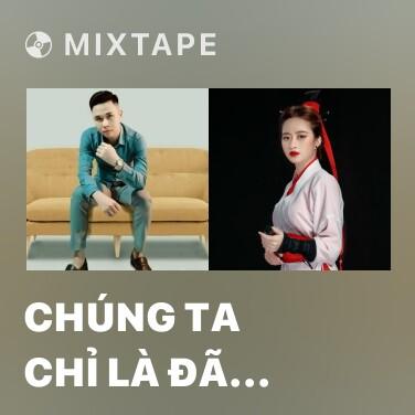 Mixtape Chúng Ta Chỉ Là Đã Từng Yêu (Remix 2) - Various Artists