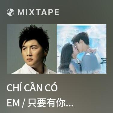 Mixtape Chỉ cần có em / 只要有你 (ft. Na Anh) - OST Thời niên thiếu Bao Thanh Thiên 3 - Various Artists
