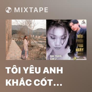Mixtape Tôi Yêu Anh Khắc Cốt Anh Lừa Tôi Phát Nghiện - Various Artists