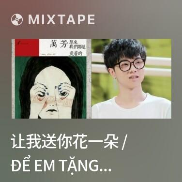Mixtape 让我送你花一朵 / Để Em Tặng Anh Một Đóa Hoa - Various Artists